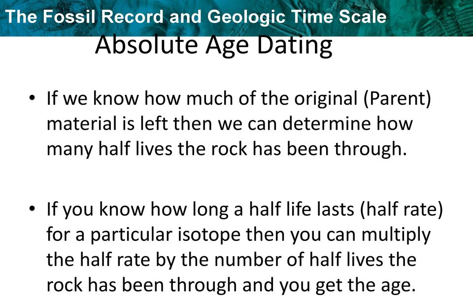 If you know how long a half life lasts (half rate) for a particular isotope then you