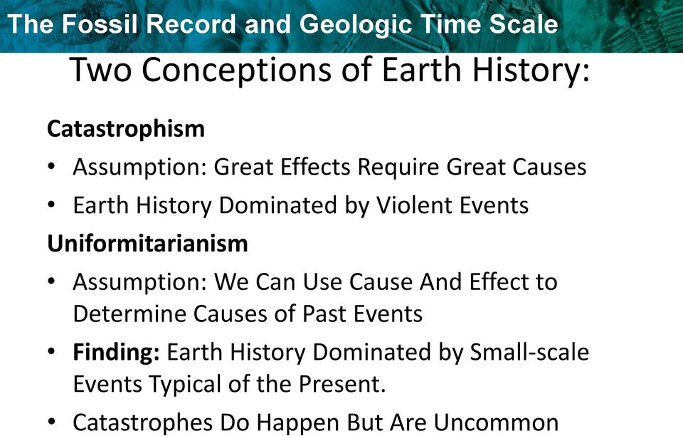 We Can Use Cause And Effect to Determine Causes of Past Events Finding: Earth History