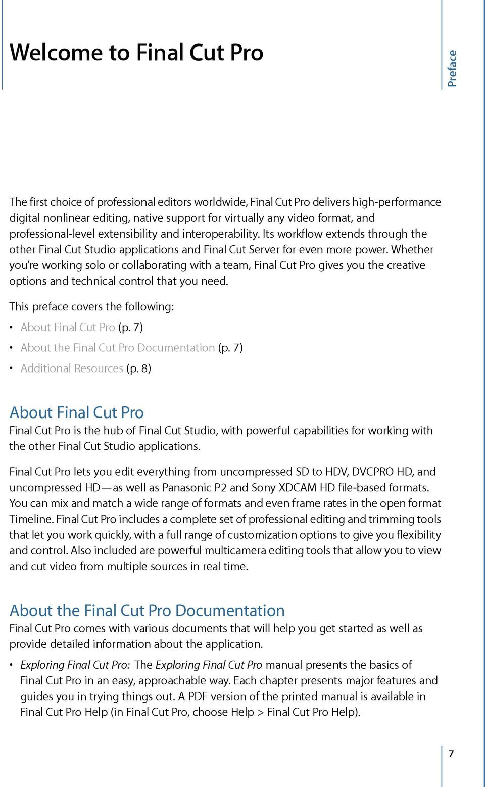 Whether you re working solo or collaborating with a team, Final Cut Pro gives you the creative options and technical control that you need. This preface covers the following: About Final Cut Pro (p.
