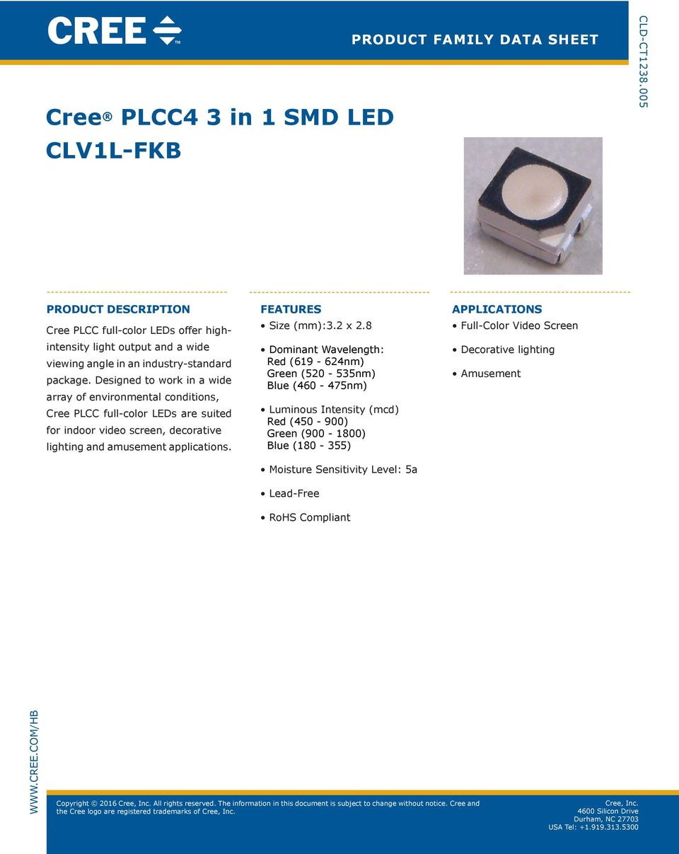 Designed to work in a wide array of environmental conditions, Cree PLCC full-color LEDs are suited for indoor video screen, decorative lighting and amusement applications. FEATURES Size (mm):3.2 x 2.