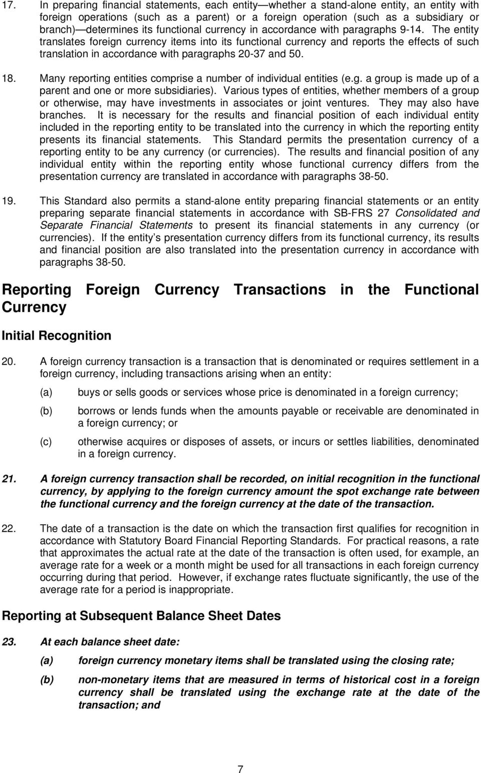 The entity translates foreign currency items into its functional currency and reports the effects of such translation in accordance with paragraphs 20-37 and 50. 18.
