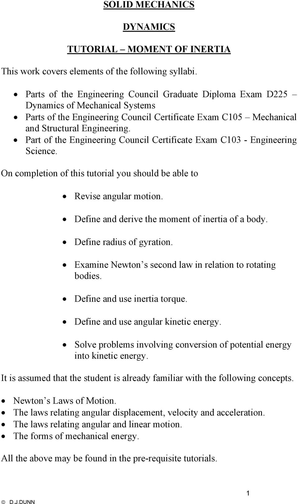 Part of the Engineering Council Certificate Exam C1 - Engineering Science. On completion of this tutorial you should be able to evise angular motion. Define and derive the moment of inertia of a body.