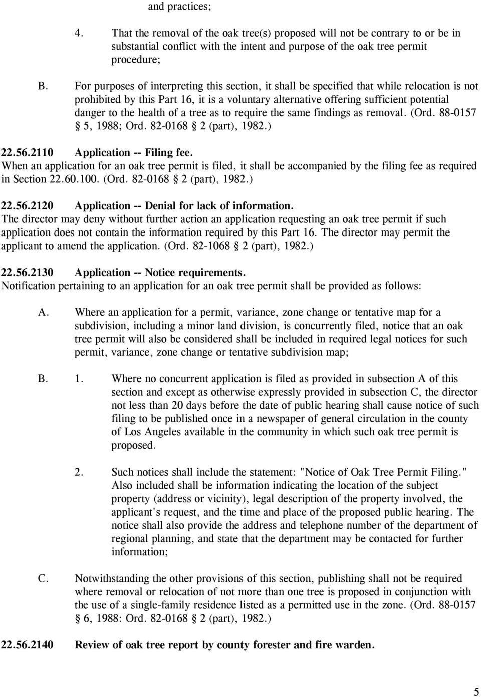 health of a tree as to require the same findings as removal. (Ord. 88-0157 5, 1988; Ord. 82-0168 2 (part), 1982.) 22.56.2110 Application -- Filing fee.