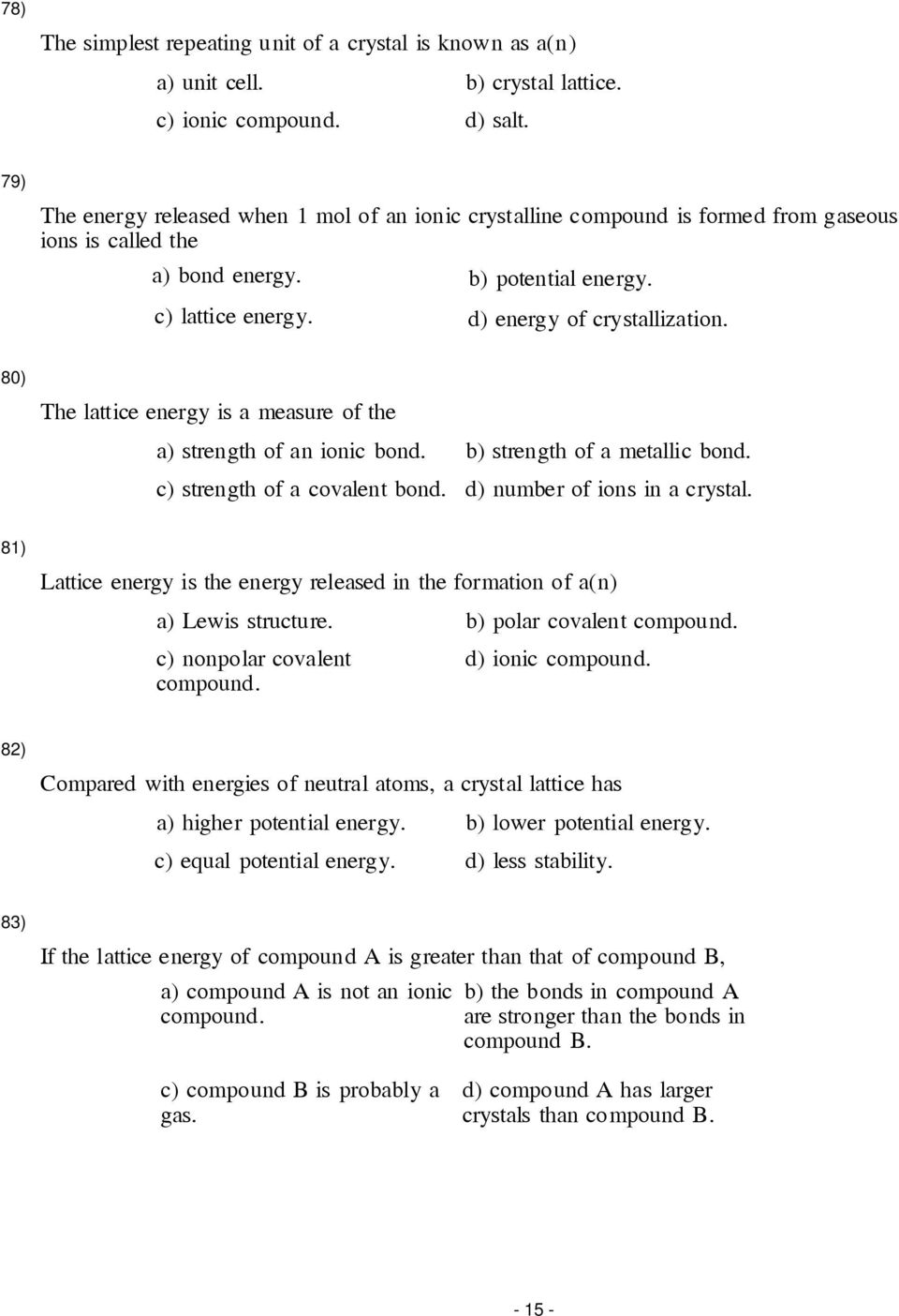 80) The lattice energy is a measure of the a) strength of an ionic bond. c) strength of a covalent bond. b) strength of a metallic bond. d) number of ions in a crystal.