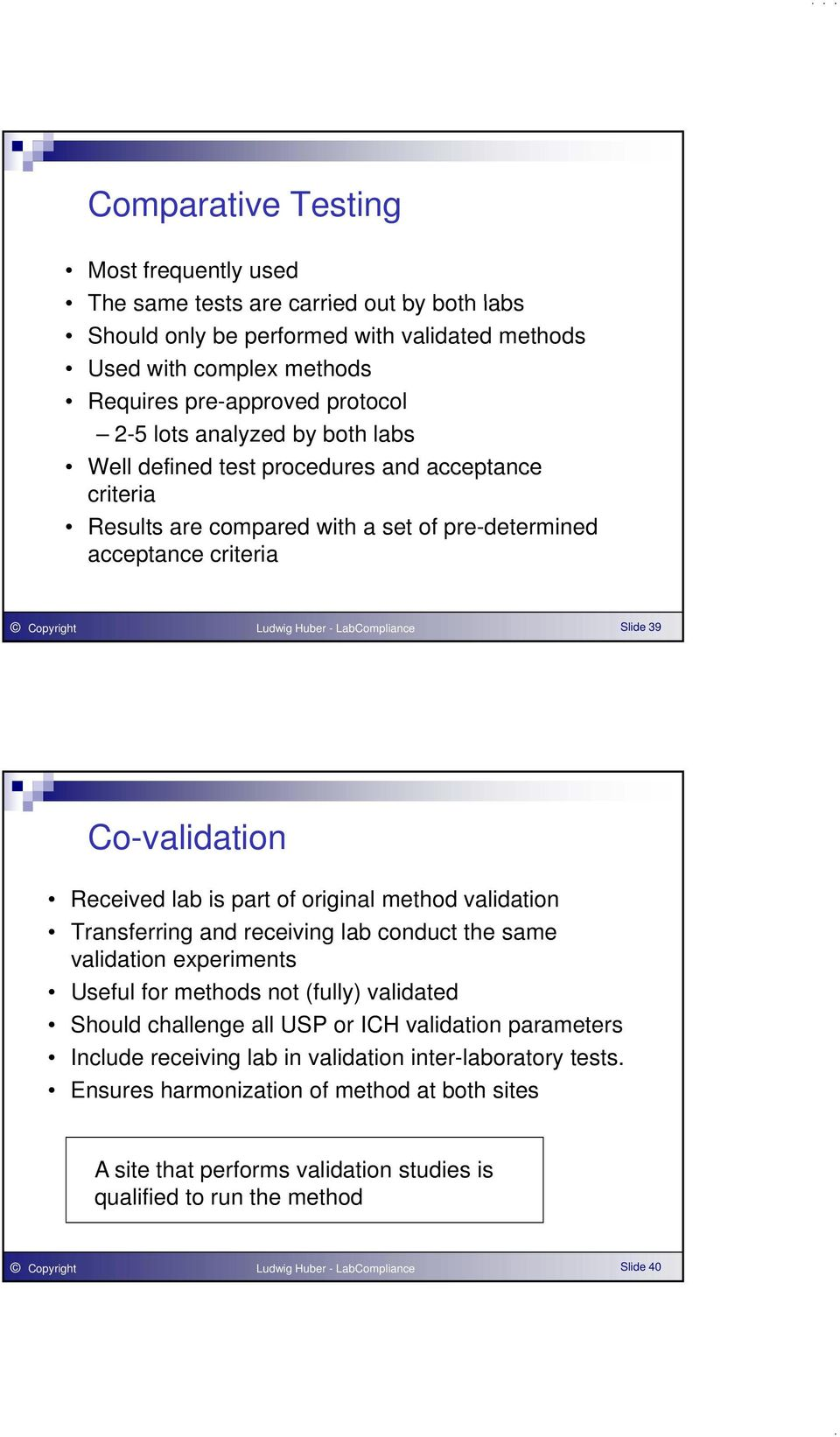 Co-validation Received lab is part of original method validation Transferring and receiving lab conduct the same validation experiments Useful for methods not (fully) validated Should challenge all