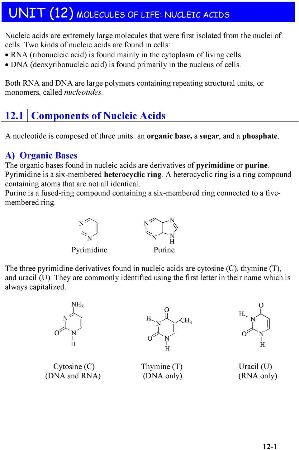 Both RA and DA are large polymers containing repeating structural units, or monomers, called nucleotides. 12.