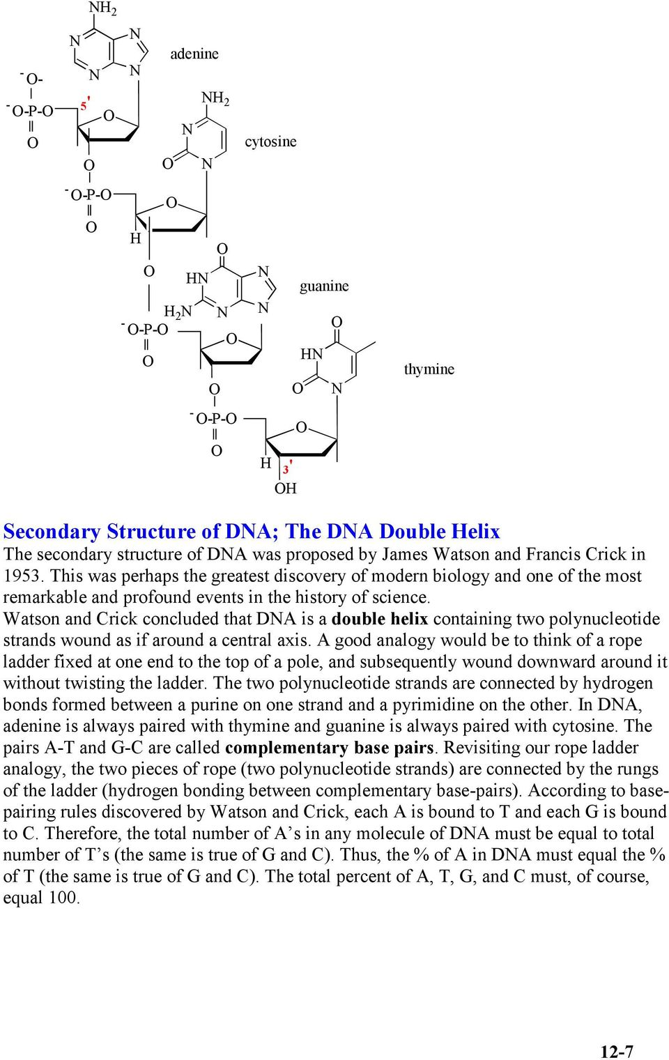 Watson and Crick concluded that DA is a double helix containing two polynucleotide strands wound as if around a central axis.