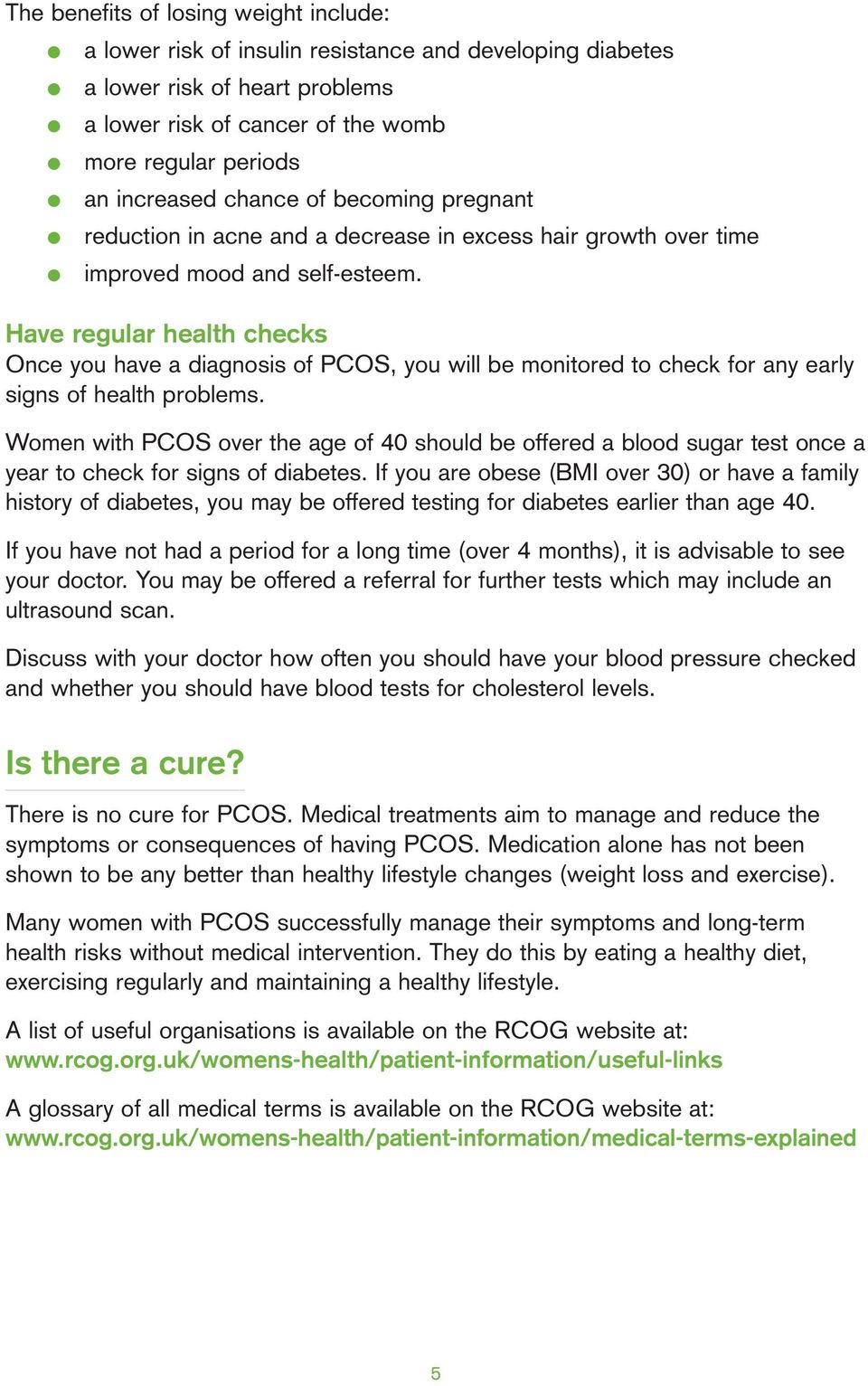Have regular health checks Once you have a diagnosis of PCOS, you will be monitored to check for any early signs of health problems.
