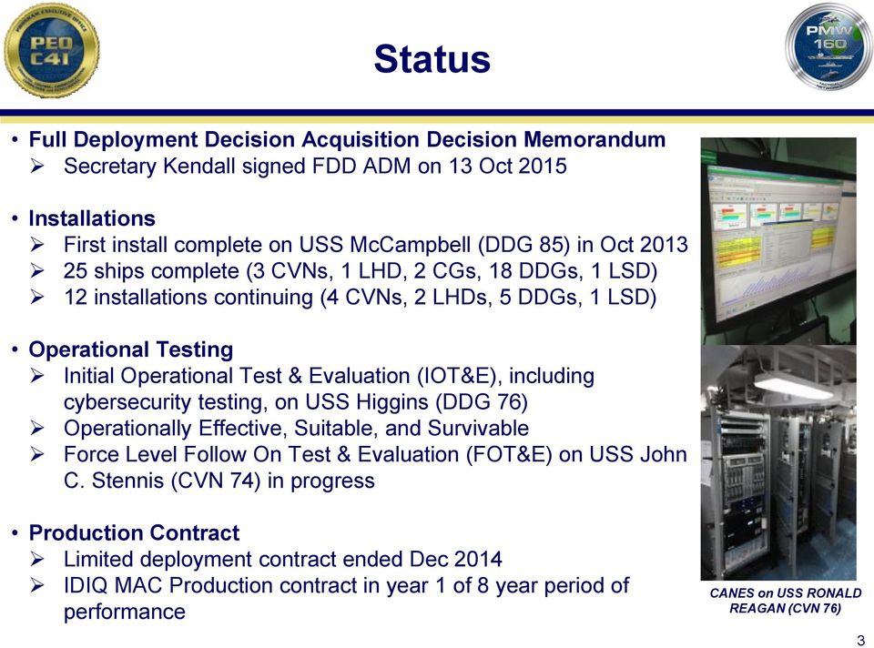 (IOT&E), including cybersecurity testing, on USS Higgins (DDG 76) Operationally Effective, Suitable, and Survivable Force Level Follow On Test & Evaluation (FOT&E) on USS John C.