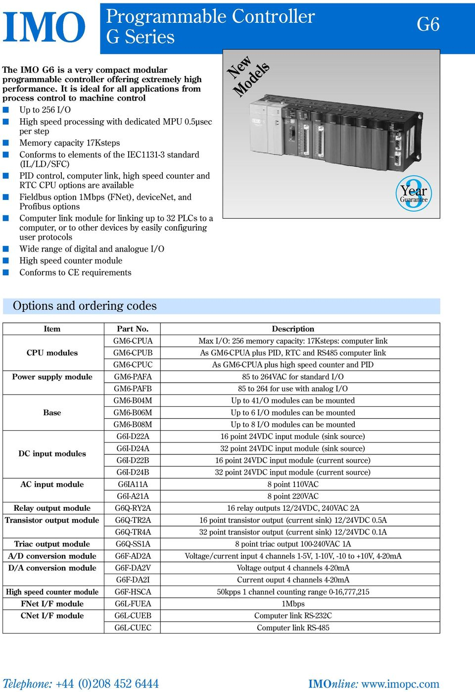 5µsec per step Memory capacity 17Ksteps Conforms to elements of the IEC1131-3 standard (IL/LD/SFC) PID control, computer link, high speed counter and RTC CPU options are available Fieldbus option