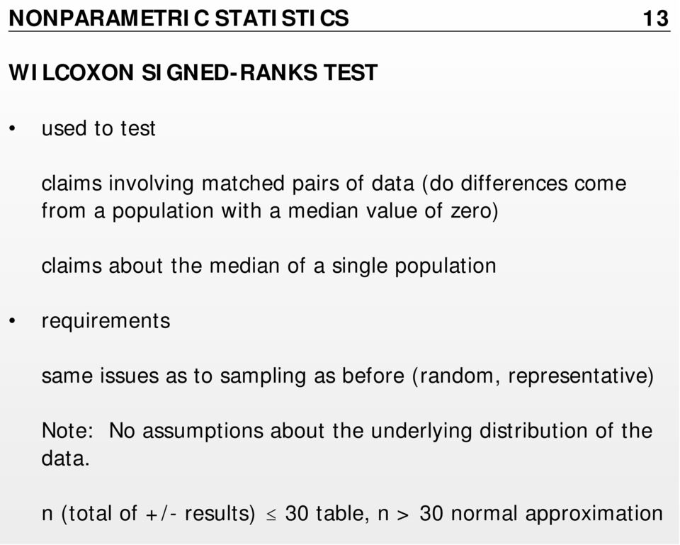 population requirements same issues as to sampling as before (random, representative) Note: No assumptions