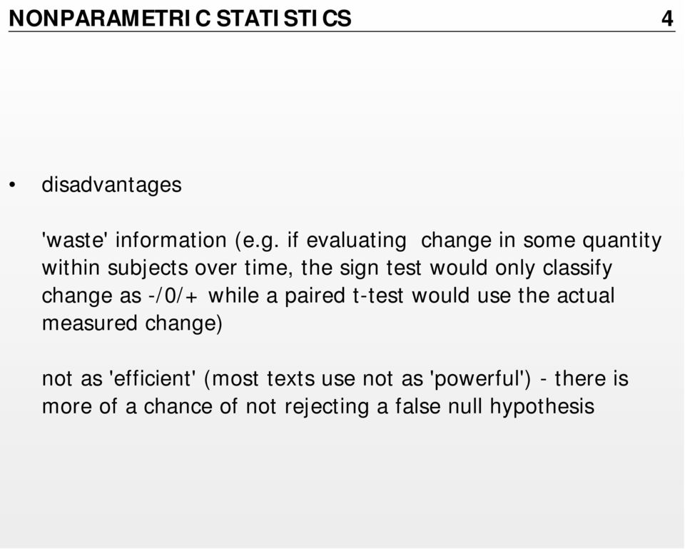 if evaluating change in some quantity within subjects over time, the sign test would only
