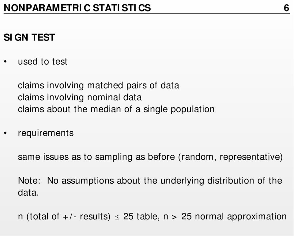 same issues as to sampling as before (random, representative) Note: No assumptions about the