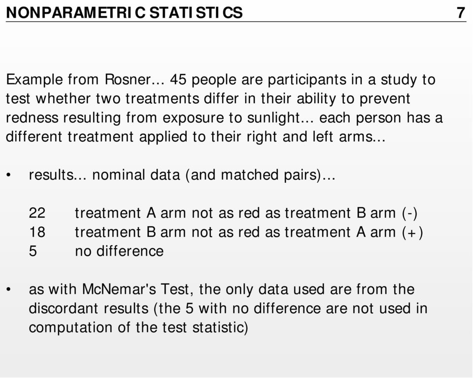 .. each person has a different treatment applied to their right and left arms... results... nominal data (and matched pairs).