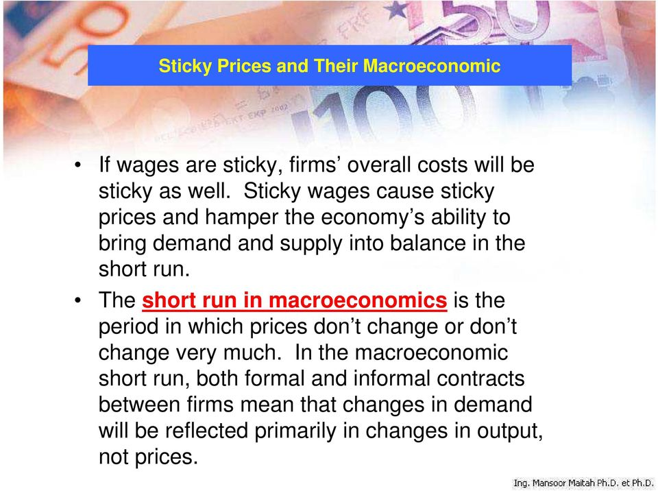 The short run in macroeconomics is the period in which prices don t change or don t change very much.