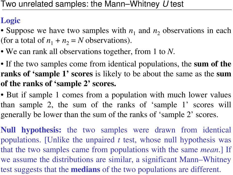 If the two samples come from identical populations, the sum of the ranks of sample 1 scores is likely to be about the same as the sum of the ranks of sample scores.