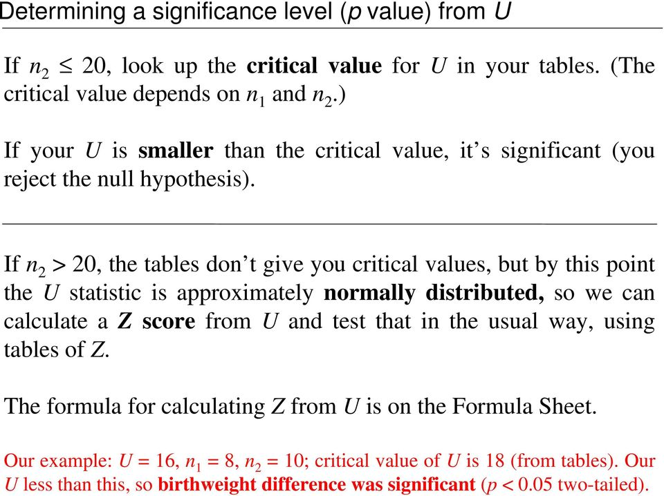 If n > 0, the tables don t give you critical values, but by this point the U statistic is approximately normally distributed, so we can calculate a Z score from U and test
