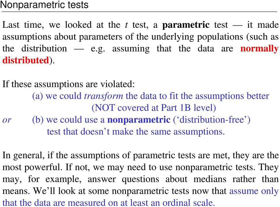 that doesn t make the same assumptions. In general, if the assumptions of parametric tests are met, they are the most powerful. If not, we may need to use nonparametric tests.