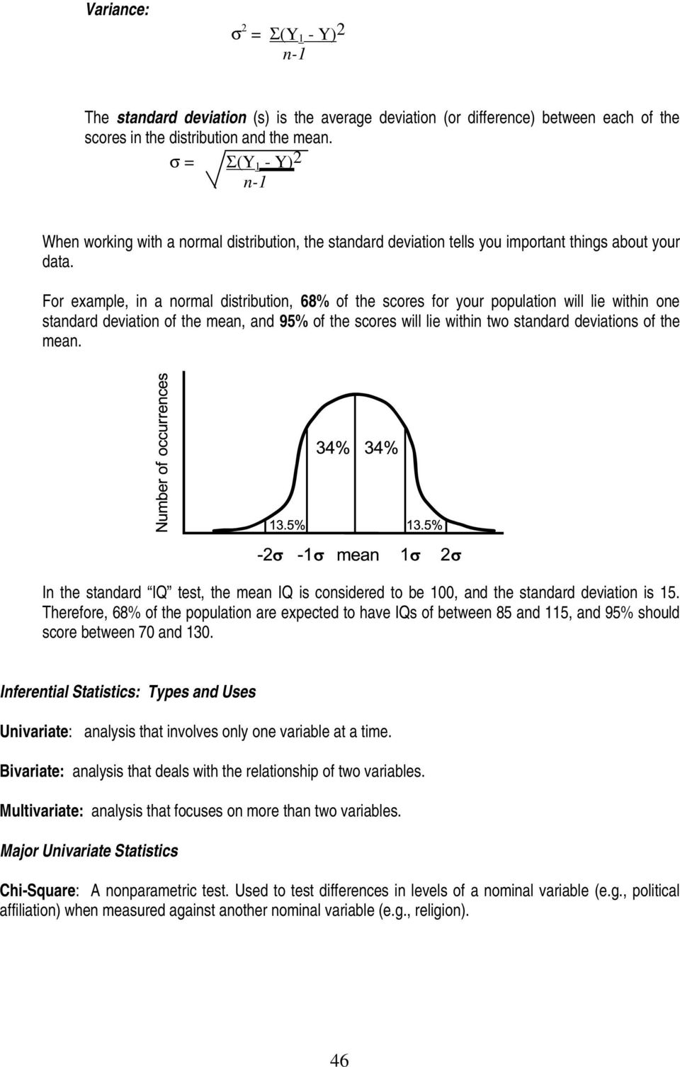 For example, in a normal distribution, 68% of the scores for your population will lie within one standard deviation of the mean, and 95% of the scores will lie within two standard deviations of the