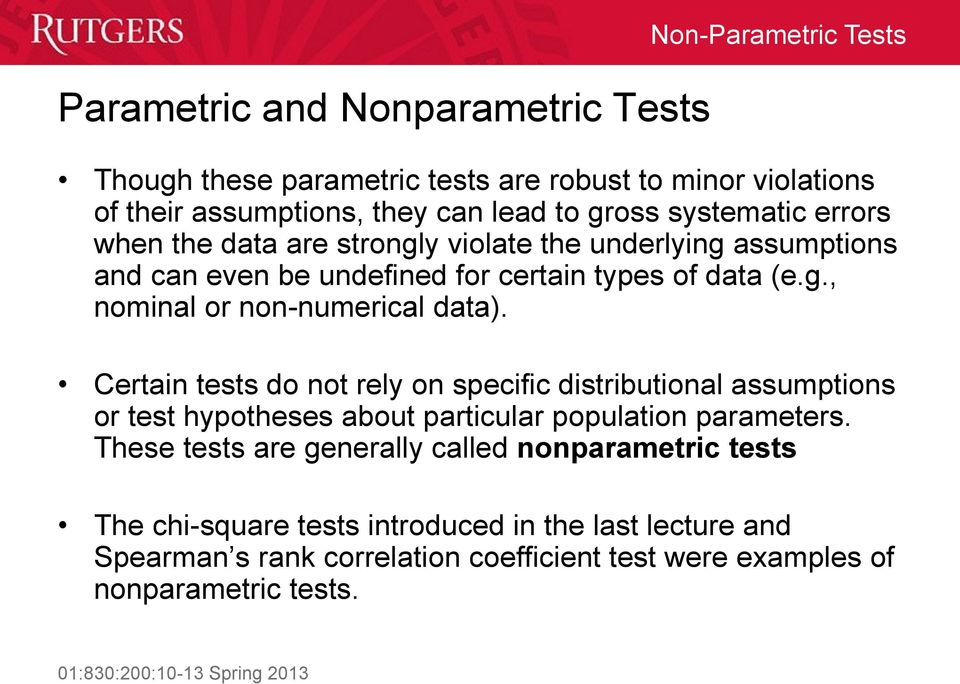 Certain tests do not rely on specific distributional assumptions or test hypotheses about particular population parameters.