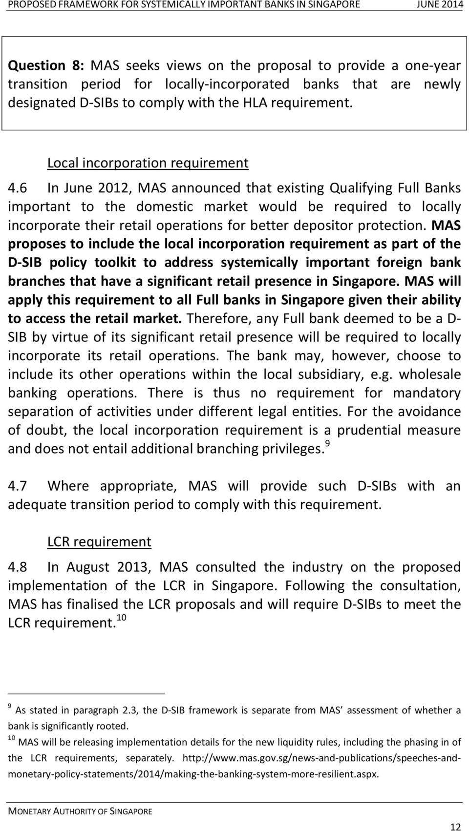 6 In June 2012, MAS announced that existing Qualifying Full Banks important to the domestic market would be required to locally incorporate their retail operations for better depositor protection.