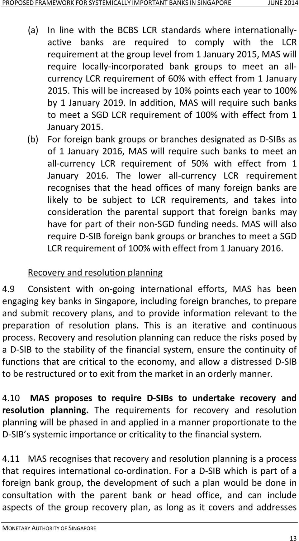 In addition, MAS will require such banks to meet a SGD LCR requirement of 100% with effect from 1 January 2015.
