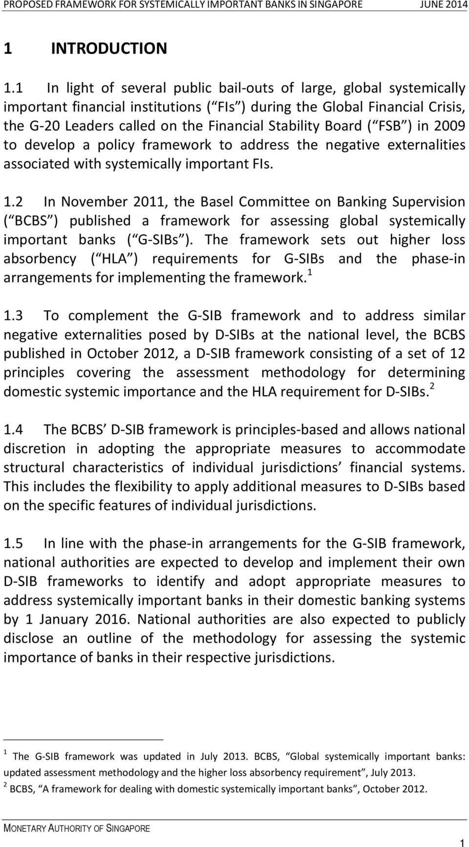 Board ( FSB ) in 2009 to develop a policy framework to address the negative externalities associated with systemically important FIs. 1.