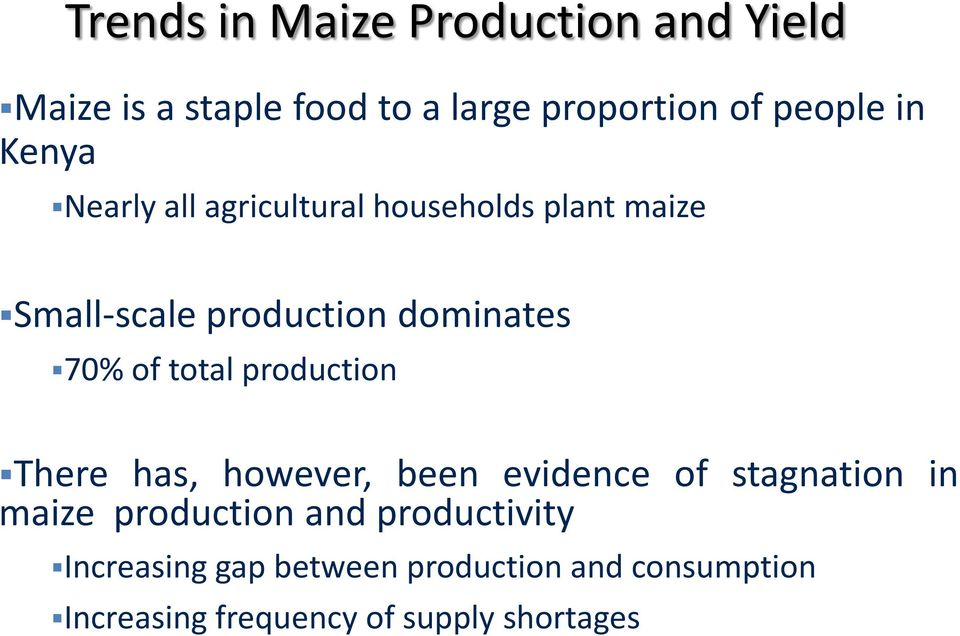 total production There has, however, been evidence of stagnation in maize production and