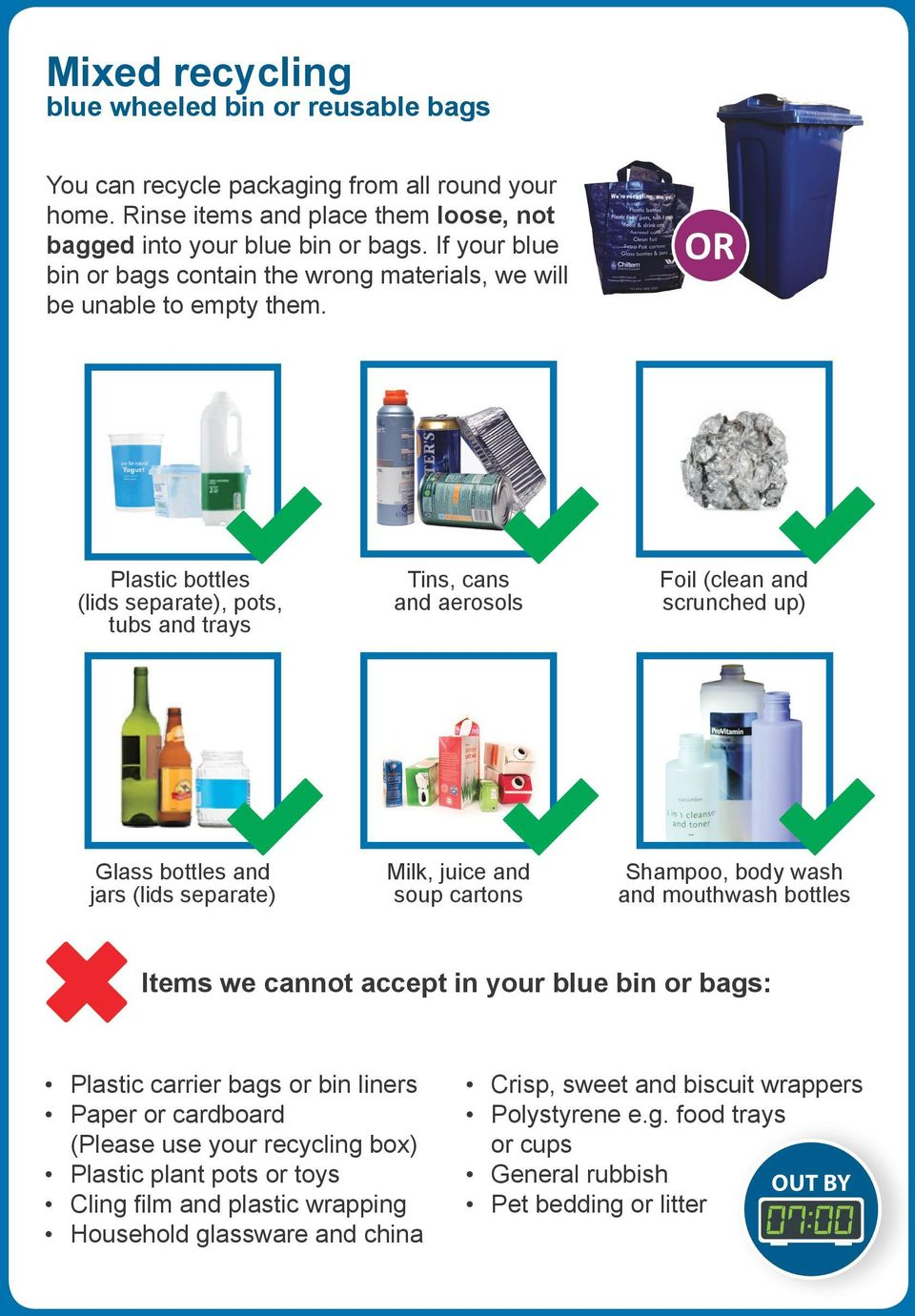Plastic bottles (lids separate), pots, tubs and trays Tins, cans and aerosols Foil (clean and scrunched up) Glass bottles and jars (lids separate) Milk, juice and soup cartons Shampoo, body wash and