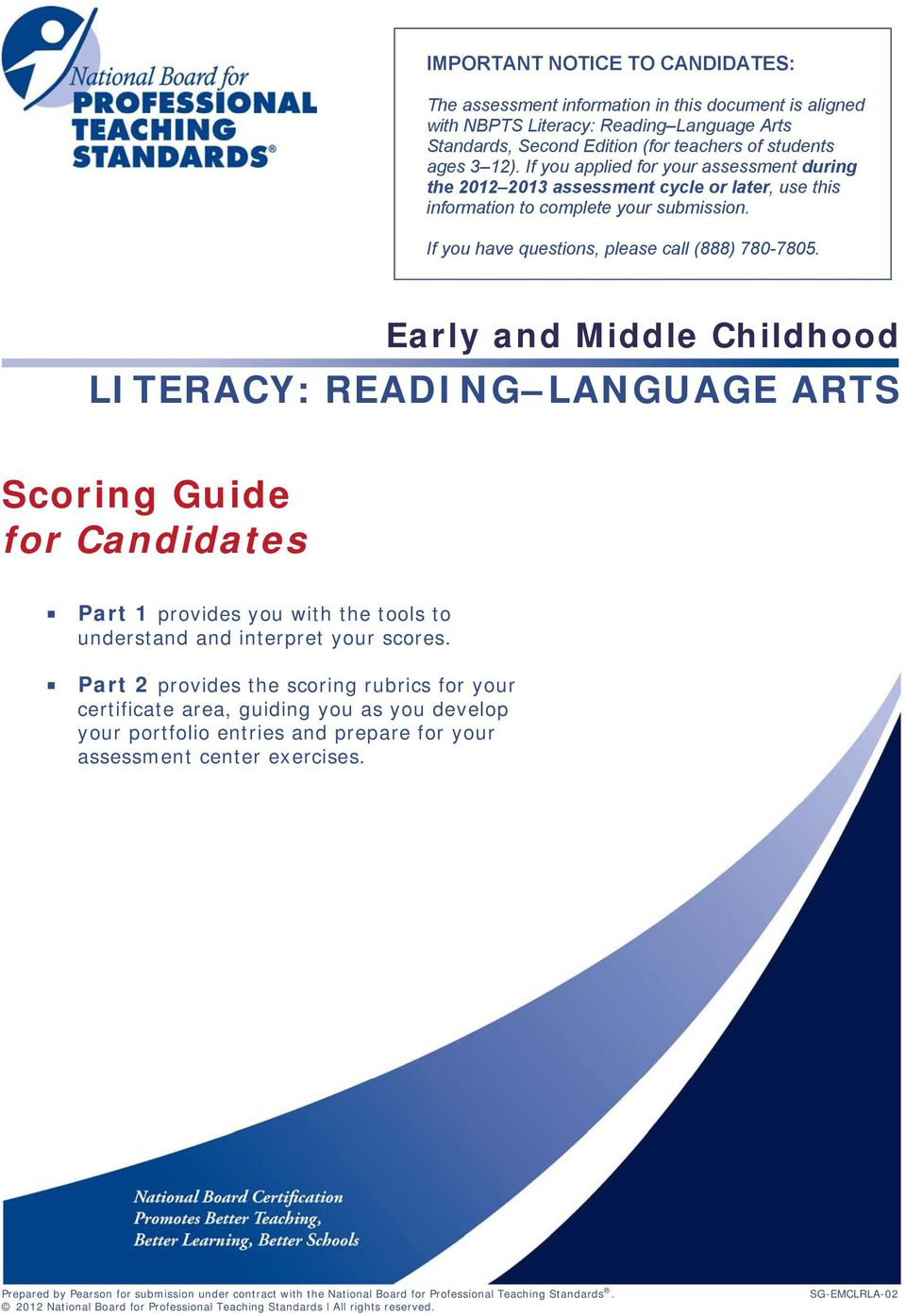 Early and Middle Childhood LITERACY: READING LANGUAGE ARTS Scoring Guide for Candidates Part 1 provides you with the tools to understand and interpret your scores.