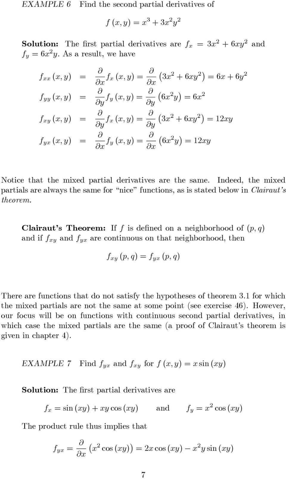 the same. Indeed, the mied partials are always the same for nice functions, as is stated below in Clairaut s theorem.