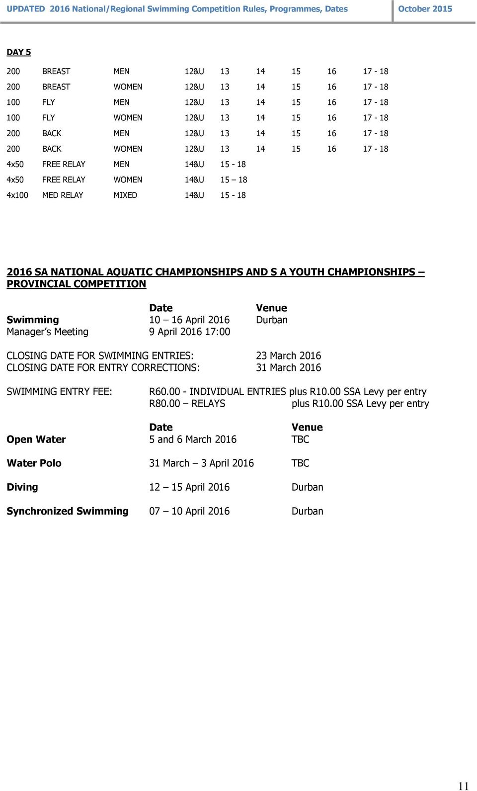PROVINCIAL COMPETITION Date Venue Swimming 10 16 April 2016 Durban Manager s Meeting 9 April 2016 17:00 CLOSING DATE FOR SWIMMING ENTRIES: 23 March 2016 CLOSING DATE FOR ENTRY CORRECTIONS: 31 March