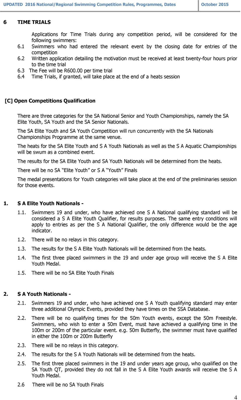 2 Written application detailing the motivation must be received at least twenty-four hours prior to the time trial 6.3 The Fee will be R600.00 per time trial 6.