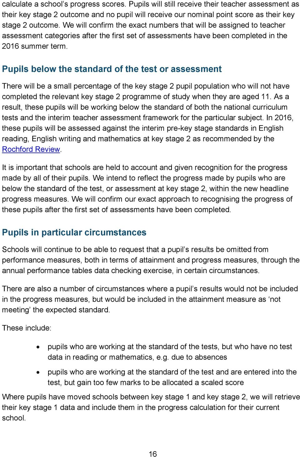 Pupils below the standard of the test or assessment There will be a small percentage of the key stage 2 pupil population who will not have completed the relevant key stage 2 programme of study when