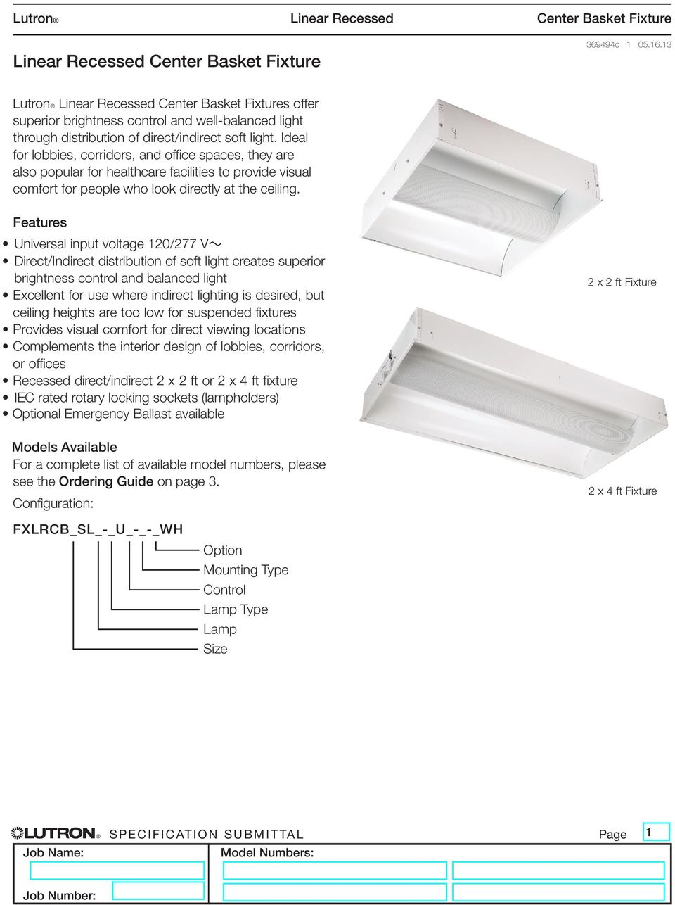 Features Universal input voltage 120/277 V~ Direct/Indirect distribution of soft light creates superior brightness control and balanced light Excellent for use where indirect lighting is desired, but