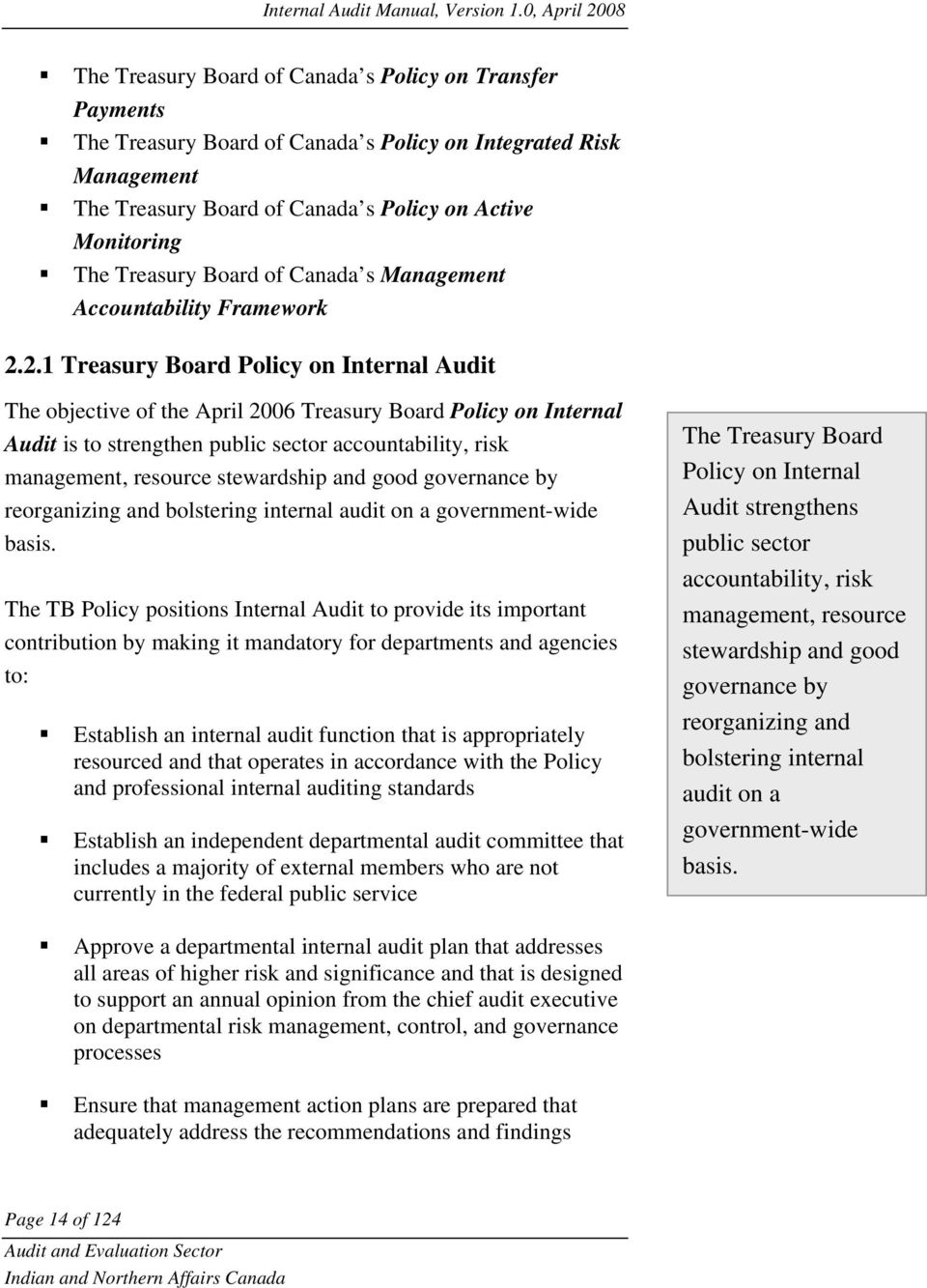 2.1 Treasury Board Policy on Internal Audit The objective of the April 2006 Treasury Board Policy on Internal Audit is to strengthen public sector accountability, risk management, resource