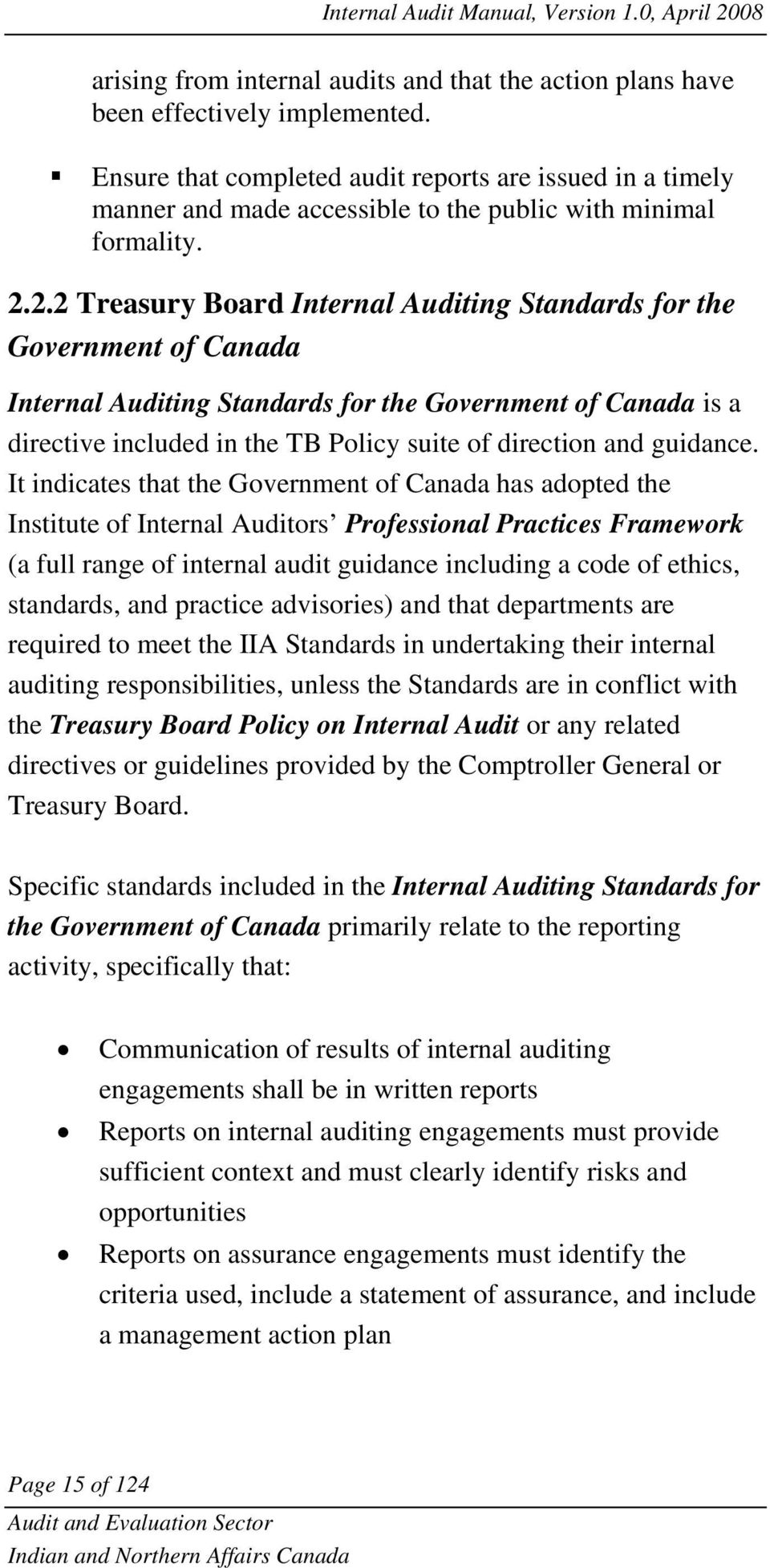 2.2 Treasury Board Internal Auditing Standards for the Government of Canada Internal Auditing Standards for the Government of Canada is a directive included in the TB Policy suite of direction and