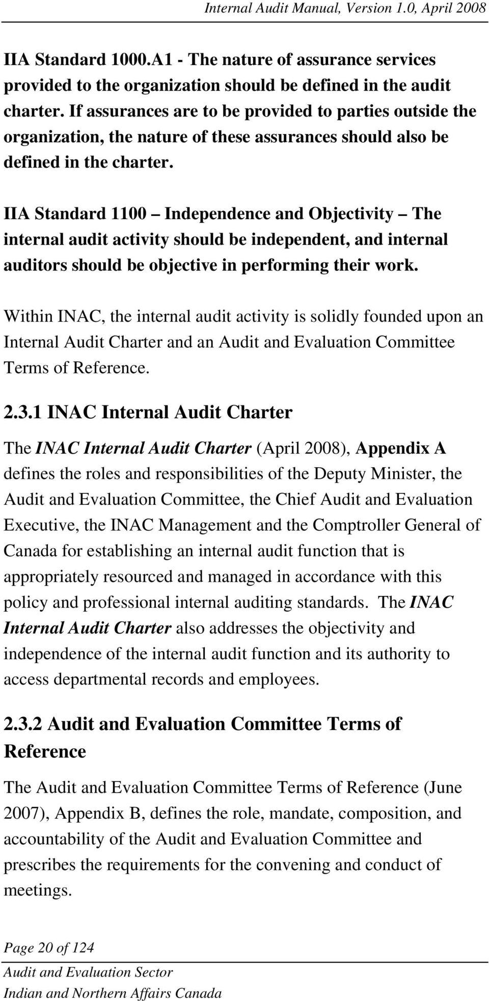 IIA Standard 1100 Independence and Objectivity The internal audit activity should be independent, and internal auditors should be objective in performing their work.