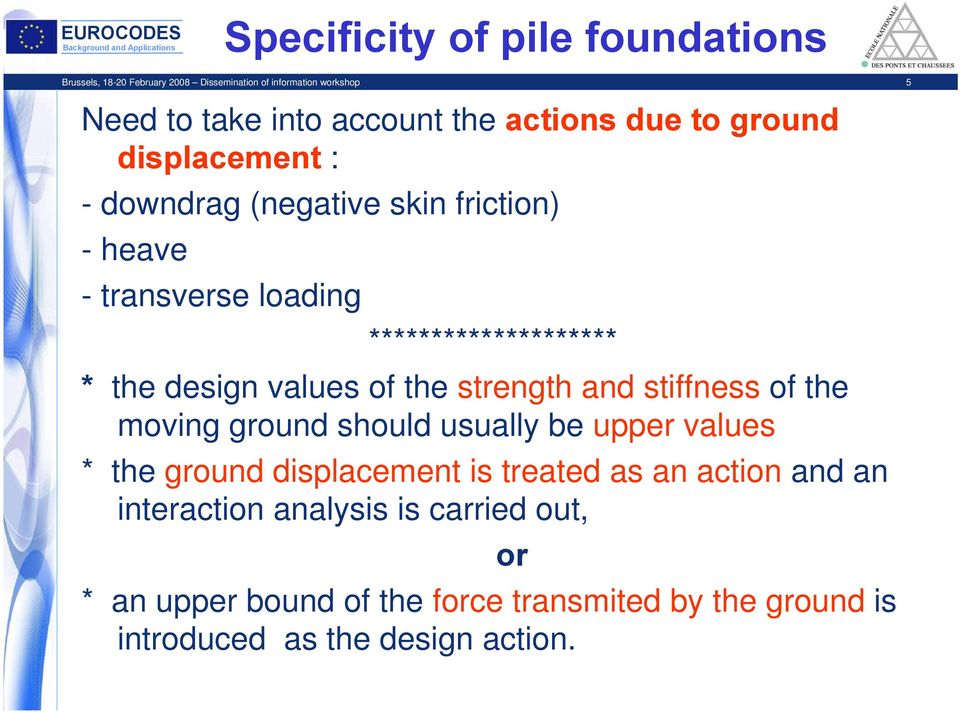values of the strength and stiffness of the moving ground should usually be upper values * the ground displacement is treated as an