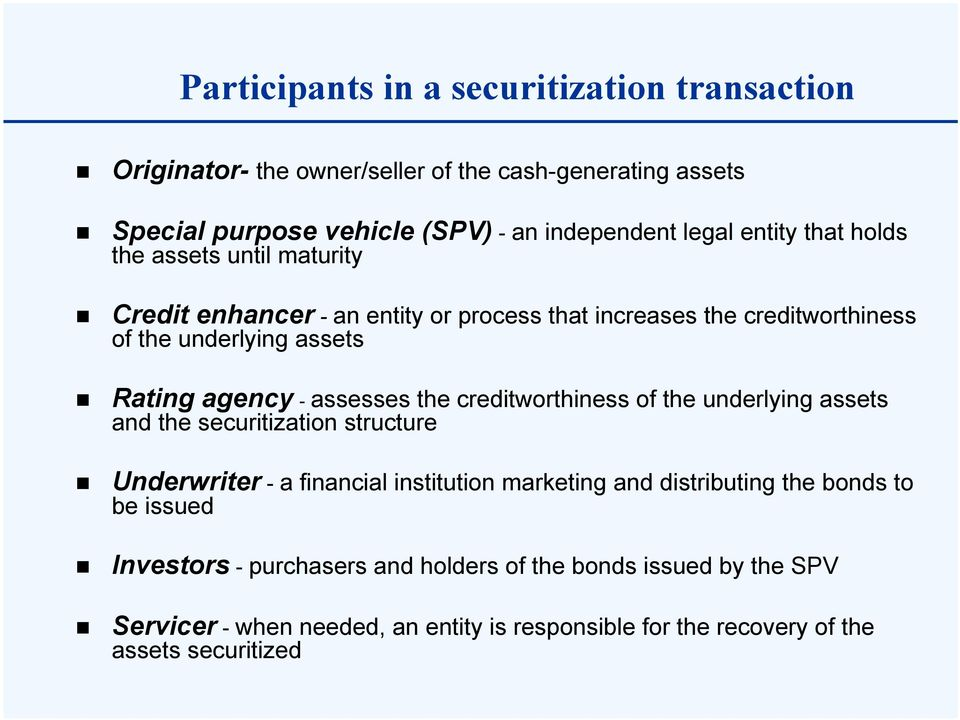 assesses the creditworthiness of the underlying assets and the securitization structure Underwriter - a financial institution marketing and distributing the bonds