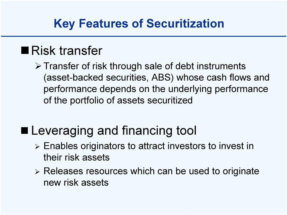 performance of the portfolio of assets securitized Leveraging and financing tool Enables originators