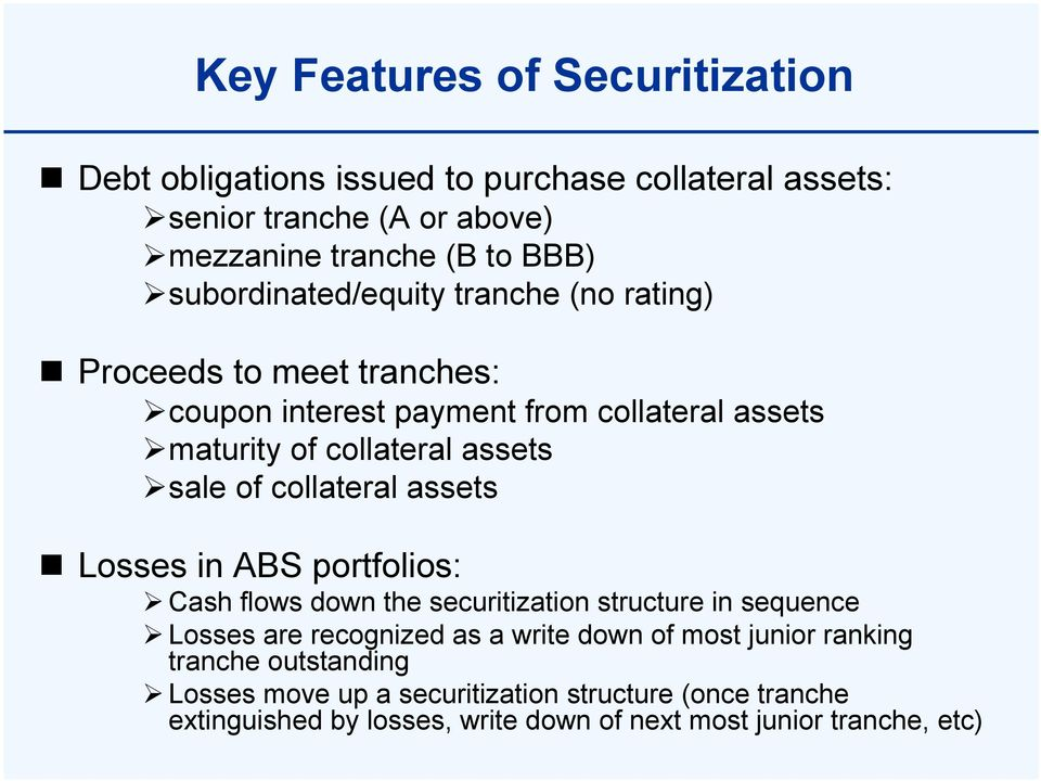 of collateral assets Losses in ABS portfolios: Cash flows down the securitization structure in sequence Losses are recognized as a write down of most