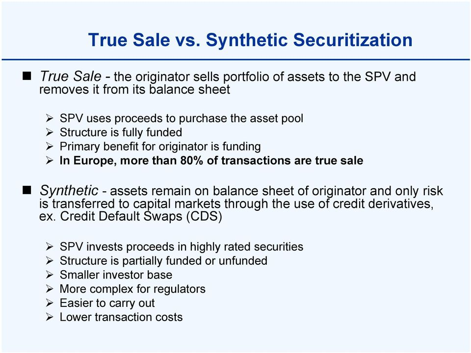 pool Structure is fully funded Primary benefit for originator is funding In Europe, more than 80% of transactions are true sale Synthetic - assets remain on balance