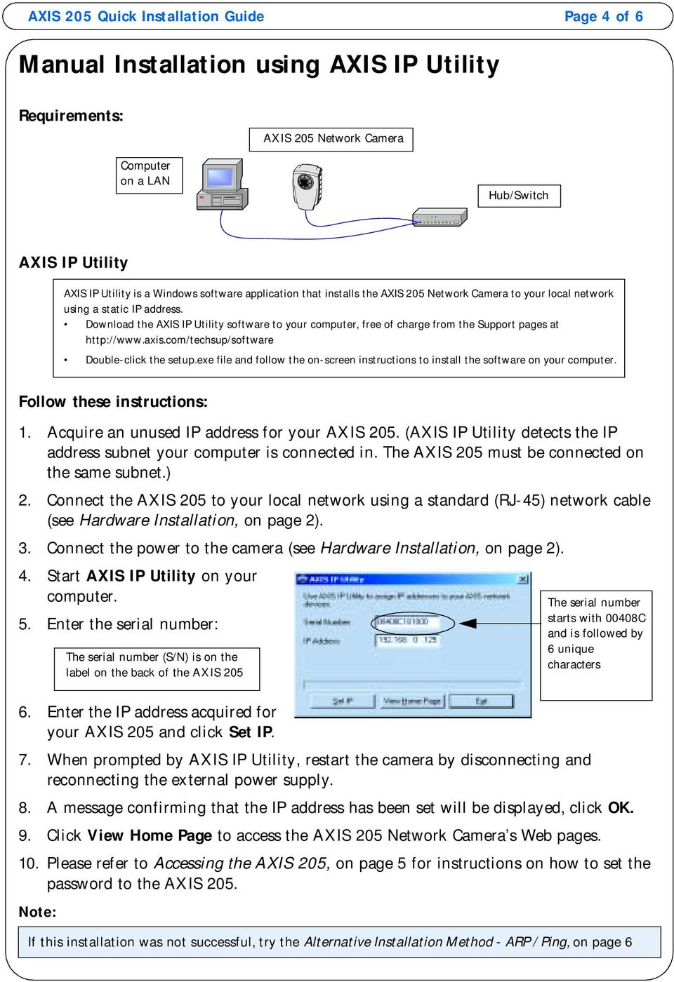 Download the AXIS IP Utility software to your computer, free of charge from the Support pages at http://www.axis.com/techsup/software Double-click the setup.