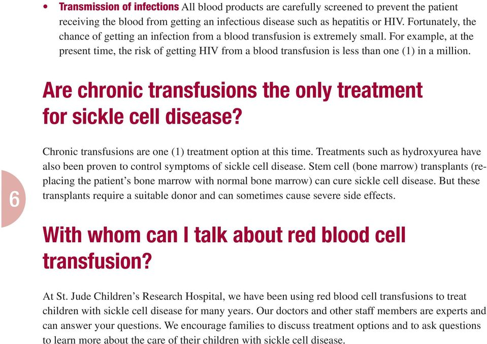 For example, at the present time, the risk of getting HIV from a blood transfusion is less than one (1) in a million. Are chronic transfusions the only treatment for sickle cell disease?