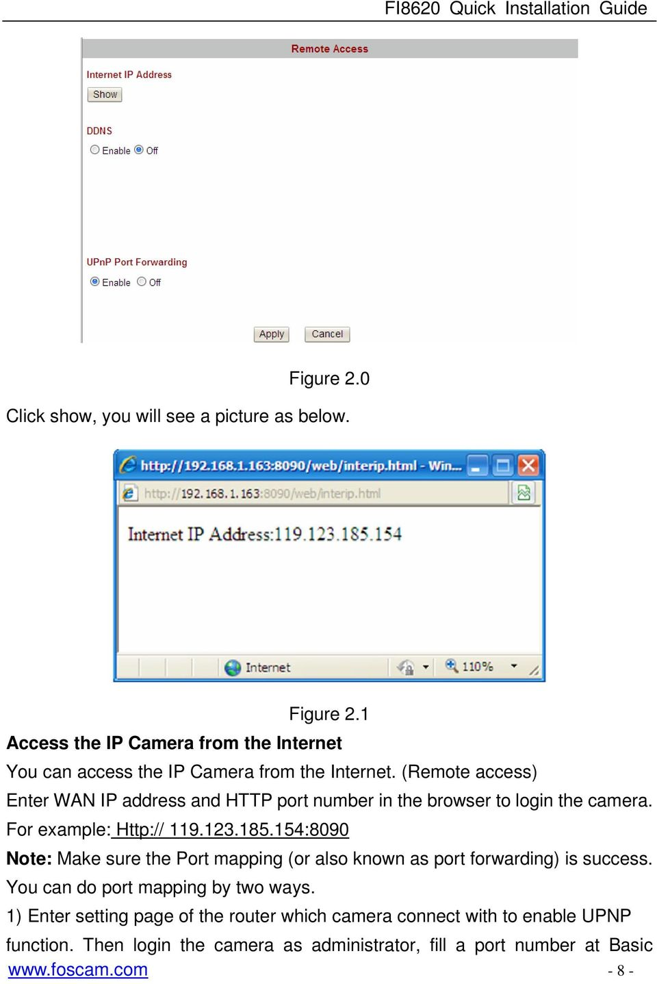 (Remote access) Enter WAN IP address and HTTP port number in the browser to login the camera. For example: Http:// 119.123.185.