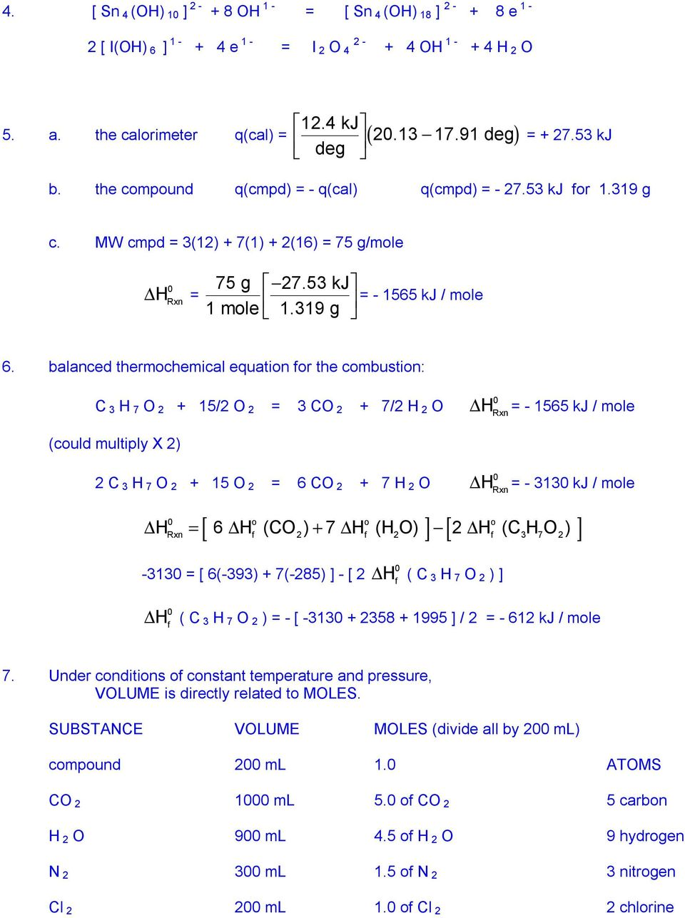 balanced thermochemical equation for the combustion: C 3 H 7 O 2 + 15/2 O 2 = 3 CO 2 + 7/2 H 2 O H Rxn = - 1565 k / mole (could multiply X 2) 2 C 3 H 7 O 2 + 15 O 2 = 6 CO 2 + 7 H 2 O H Rxn = - 313 k