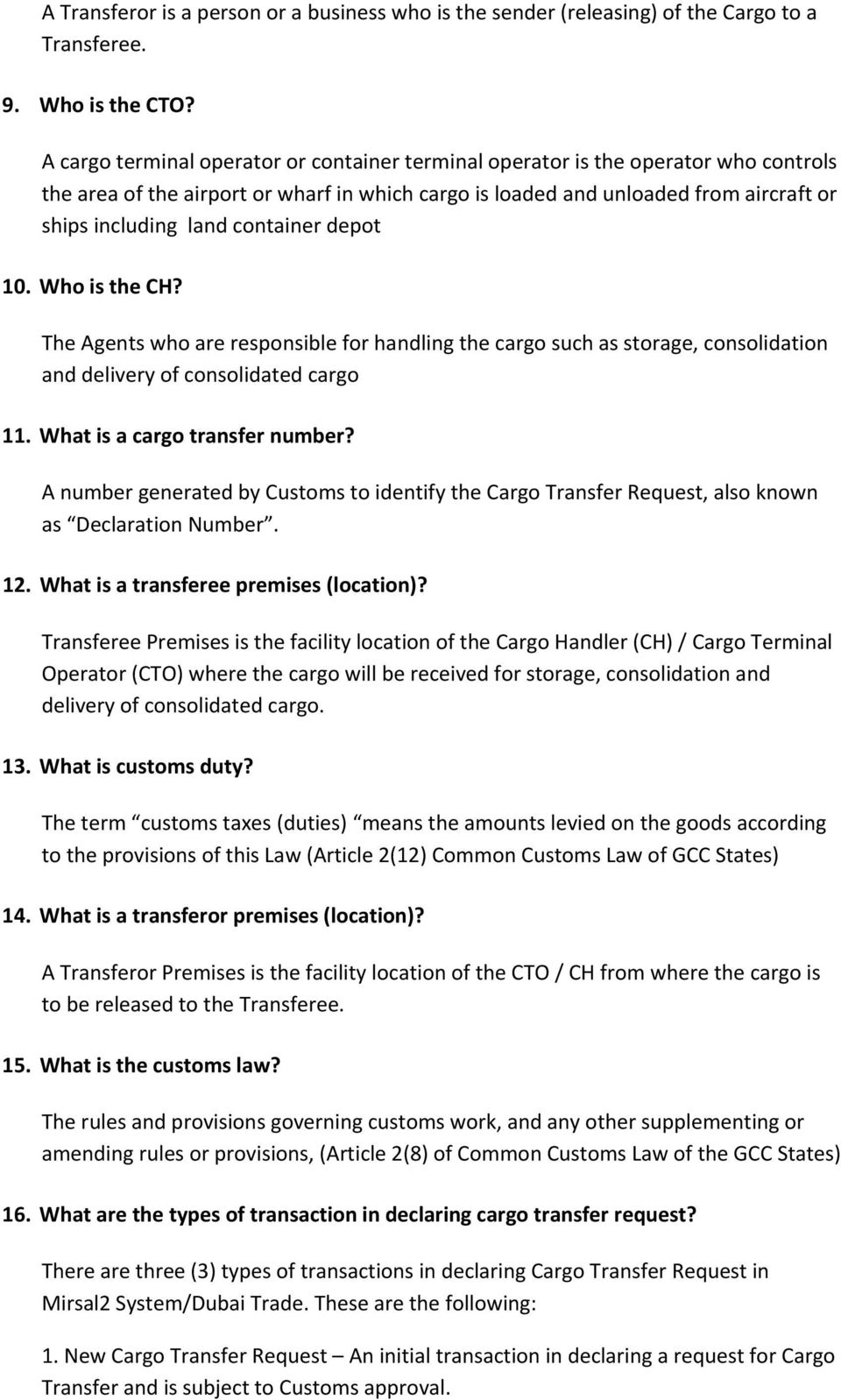 container depot 10. Who is the CH? The Agents who are responsible for handling the cargo such as storage, consolidation and delivery of consolidated cargo 11. What is a cargo transfer number?