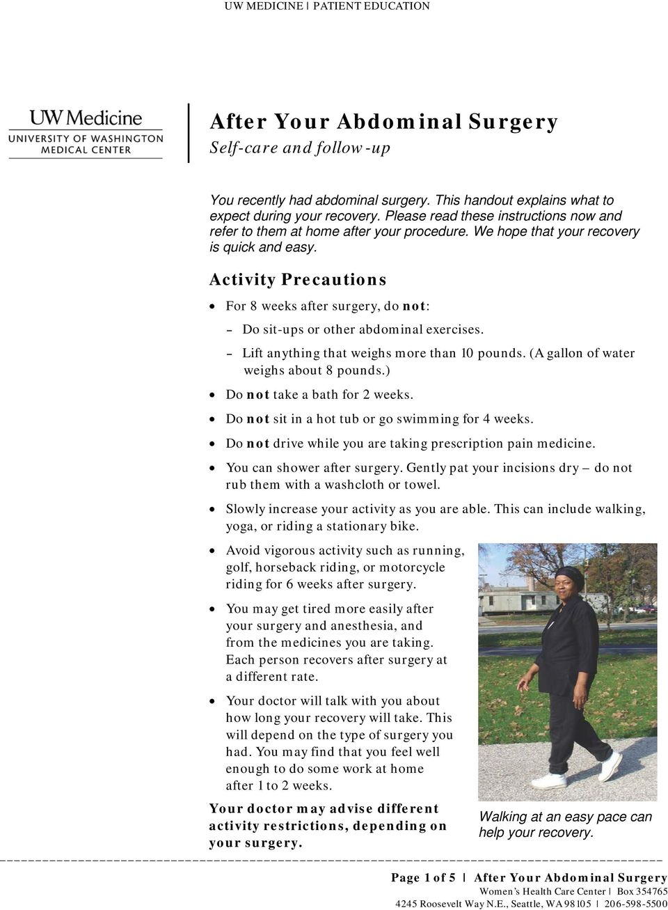 Activity Precautions For 8 weeks after surgery, do not: Do sit-ups or other abdominal exercises. Lift anything that weighs more than 10 pounds. (A gallon of water weighs about 8 pounds.