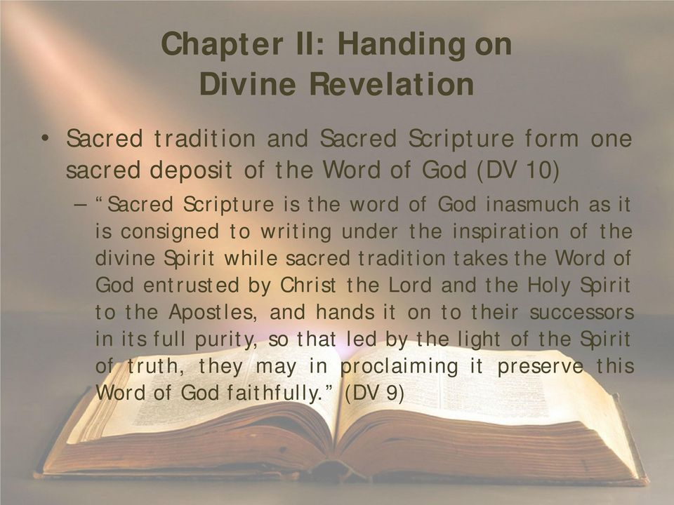 tradition takes the Word of God entrusted by Christ the Lord and the Holy Spirit to the Apostles, and hands it on to their successors